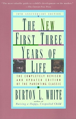 The New First Three Years of Life By White, Burton L.