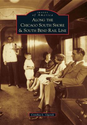 Along the Chicago South Shore & South Bend Rail Line By Ogorek, Cynthia L.